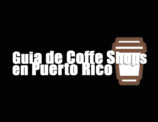 Guia de Coffe Shops en Puerto Rico | cronica urbana