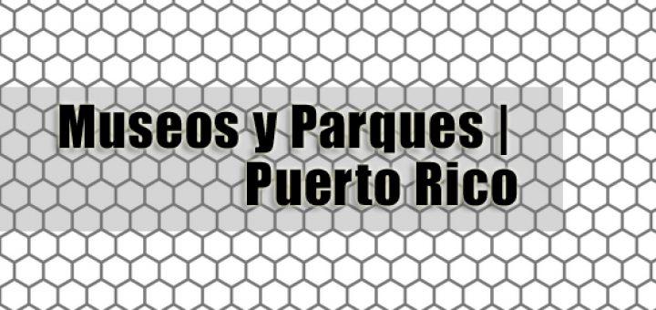Museos y Parques puerto rico 720x340 - Parques y Museos