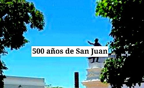 500 aniversario san juan - 500 años de San Juan