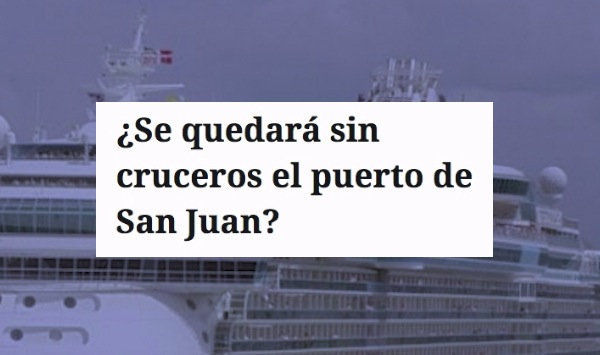cancelan cruceros san juan - ¿Se quedará sin cruceros el puerto de San Juan?