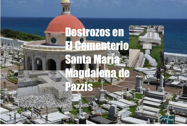 cementerio pazzis vandalizado san juan  - Destrucción en Cementerio Santa María Magdalena de Pazzis