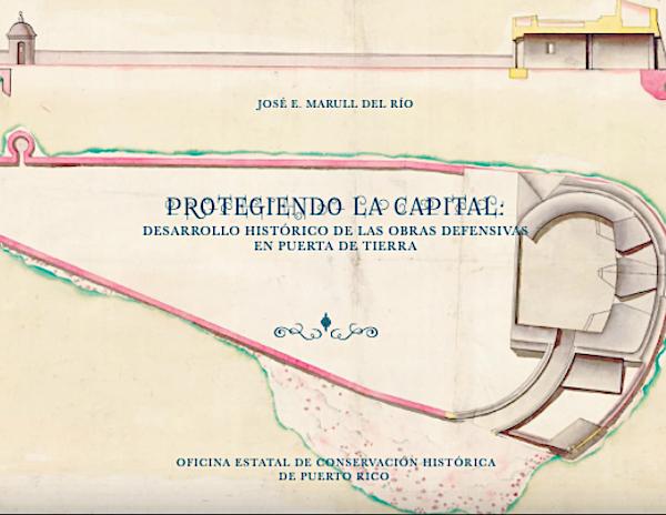 Protegiendo La Capital Desarrollo Historico de las Lineas Defensivas de Puerta de Tierra - Protegiendo La Capital libro de José Marull del Río