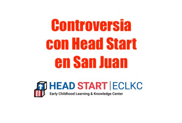 head start controversia san juan - Controversia con Head Start en San Juan