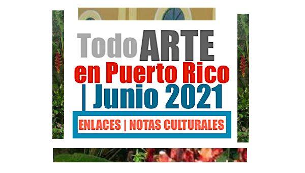 Todo ARTE en Puerto Rico Junio 2021 600x340 - Todo ARTE en Puerto Rico | Junio 2021
