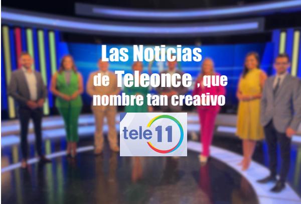 las noticias teleonce - Las Noticias de Teleonce, que nombre tan creativo