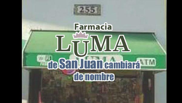 Farmacia Luma de San Juan cambiará de nombre